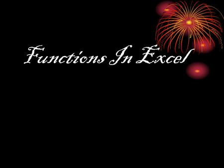 Functions In Excel A Function Performs a predefined operation A function Accepts one or more arguments as input Performs the indicated calculation Returns.