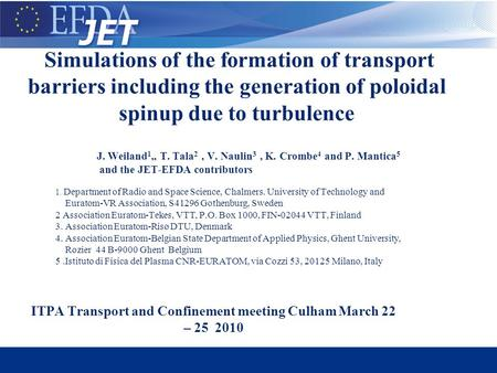 Chalmers University of Technology Simulations of the formation of transport barriers including the generation of poloidal spinup due to turbulence J. Weiland.