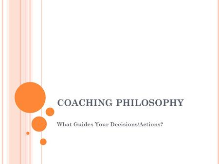 COACHING PHILOSOPHY What Guides Your Decisions/Actions?