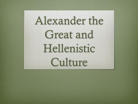 Alexander the Great and Hellenistic Culture. Alexander the Great  Macedonia was a powerful kingdom to the north of the Greek city-states  Philip II.