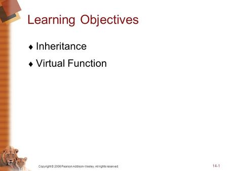 Copyright © 2006 Pearson Addison-Wesley. All rights reserved. 14-1 Learning Objectives  Inheritance  Virtual Function.