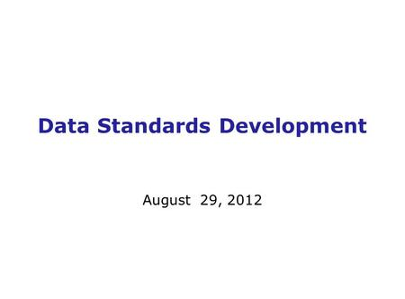 Data Standards Development August 29, 2012. Topics 1.Current Status 2.What was delivered for Build 2c 3.How was IPDA supported 4.What mission support.