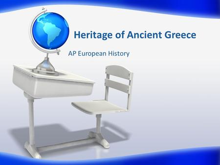 Heritage of Ancient Greece AP European History. Explain how geography influenced the development of Greek culture Compare/Contrast the Greek city-states.