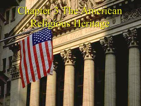 Chapter 3 The American Religious Heritage. Freedom of Religion in the United States The fundamental American belief in individual freedom and the right.