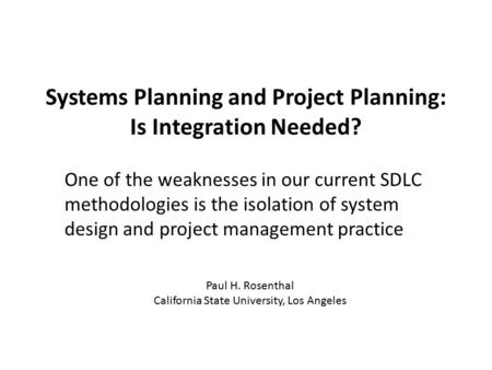 Systems Planning and Project Planning: Is Integration Needed? One of the weaknesses in our current SDLC methodologies is the isolation of system design.