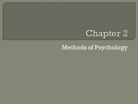 Methods of Psychology. OVERVIEW I. Scientific Methods II. Experimental Procedures III. A Study of Stereotypes IV. Field Experiments V. Other Methods of.