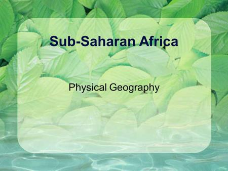 Sub-Saharan Africa Physical Geography. Landforms Africa is a large plateau with escarpments on the edges. An escarpment is similar to a cliff although.
