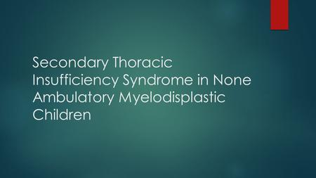 Secondary Thoracic Insufficiency Syndrome in None Ambulatory Myelodisplastic Children.