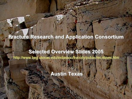 A of Bureau Economic Geology a Fracture Research and Application Consortium Selected Overview Slides 2005