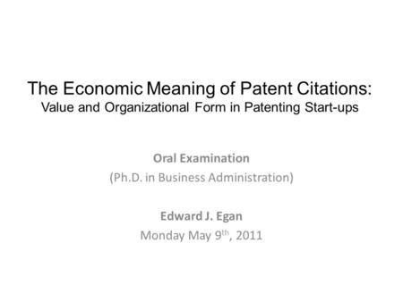The Economic Meaning of Patent Citations: Value and Organizational Form in Patenting Start-ups Oral Examination (Ph.D. in Business Administration) Edward.