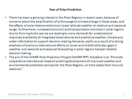 DAOS Meeting 27-28 October 2015 Beijing 1 Year of Polar Prediction There has been a growing interest in the Polar Regions in recent years, because of concerns.
