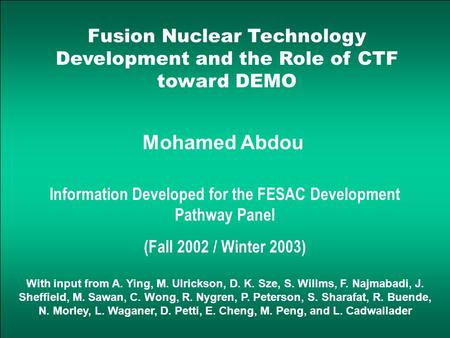 Fusion Nuclear Technology Development and the Role of CTF toward DEMO Mohamed Abdou With input from A. Ying, M. Ulrickson, D. K. Sze, S. Willms, F. Najmabadi,