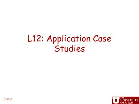 "L12: Application Case Studies CS6235. Administrative Issues Next assignment, triangular solve – Due 5PM, Tuesday, March 5 – handin cs6235 lab 3 "" Project."