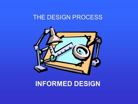 THE DESIGN PROCESS INFORMED DESIGN. SPECIFICATION: PERFORMANCE REQUIREMENT THAT THE DESIGN MUST MEET CONSTRAINT: LIMIT IMPOSED ON A DESIGN SOLUTION Finished.