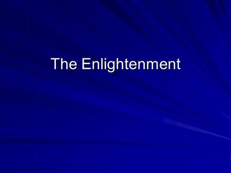 The Enlightenment. Belief in the supremacy of reason over pleasure; conviction that humans could perfect society through the application of the intellect.