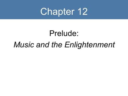 Chapter 12 Prelude: Music and the Enlightenment. Key Terms Enlightenment Rococo Divertimento Opera buffa Classical style Classical orchestra Classical.