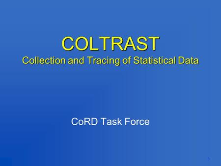 1 COLTRAST Collection and Tracing of Statistical Data CoRD Task Force.