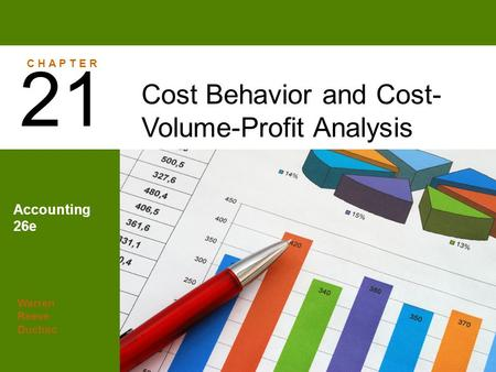 Warren Reeve Duchac Accounting 26e Cost Behavior and Cost- Volume-Profit Analysis 21 C H A P T E R.