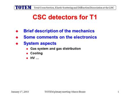 Total Cross Section, Elastic Scattering and Diffraction Dissociation at the LHC January 17, 2003TOTEM plenary meeting -Marco Bozzo1 CSC detectors for T1.