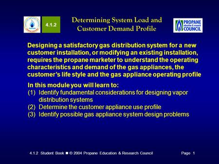 4.1.2 Student Book © 2004 Propane Education & Research CouncilPage 1 4.1.2 Determining System Load and Customer Demand Profile Designing a satisfactory.