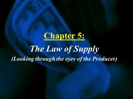 Chapter 5: The Law of Supply (Looking through the eyes of the Producer)