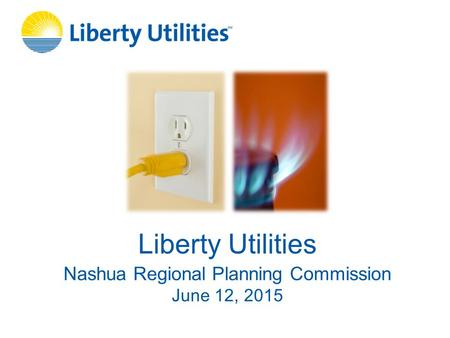 Liberty Utilities Nashua Regional Planning Commission June 12, 2015.
