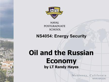 Oil and the Russian Economy by LT Randy Hayes NS4054: Energy Security.