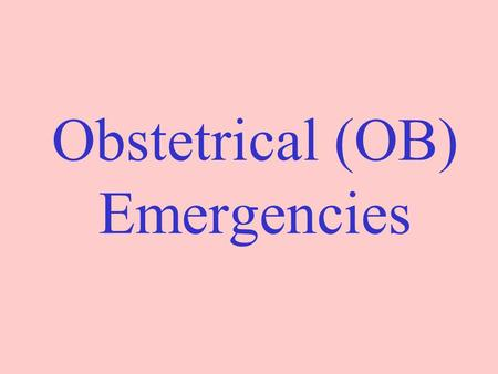 Obstetrical (OB) Emergencies. Medical Terminology (OB) Prenatal: existing or occurring before birth. Perinatal: occurring at or near the time of birth.