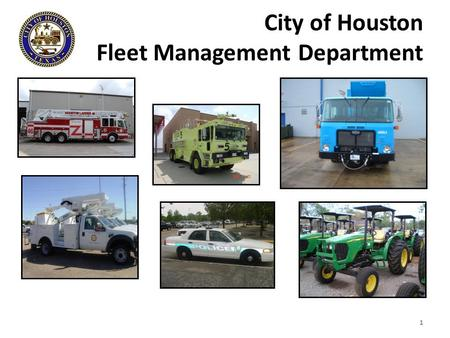City of Houston Fleet Management Department 1. Business Division Fleet Management Department 321 FTE27 FTE Operations Division Director's Office 2 FTE.