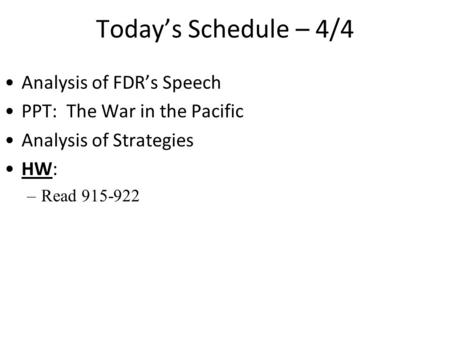Today's Schedule – 4/4 Analysis of FDR's Speech PPT: The War in the Pacific Analysis of Strategies HW: –Read 915-922.