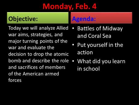 Monday, Feb. 4 Objective: Today we will analyze Allied war aims, strategies, and major turning points of the war and evaluate the decision to drop the.