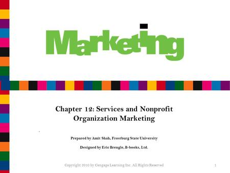 1 Chapter 12: Services and Nonprofit Organization Marketing Prepared by Amit Shah, Frostburg State University Designed by Eric Brengle, B-books, Ltd. Copyright.