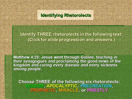 Identify THREE rhetorolects in the following text: (Click for slide progression and answers.) Matthew 4:23: Jesus went through Galilee, teaching in their.