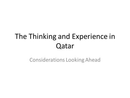 The Thinking and Experience in Qatar Considerations Looking Ahead.
