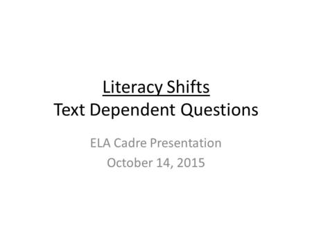 Literacy Shifts Text Dependent Questions