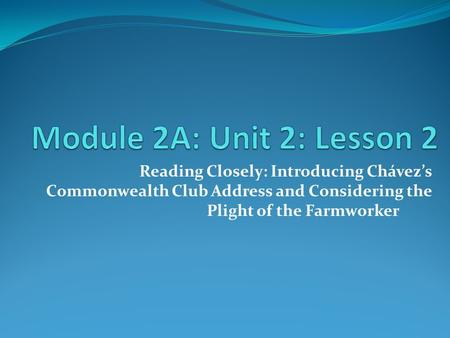 Reading Closely: Introducing Chávez's Commonwealth Club Address and Considering the Plight of the Farmworker.