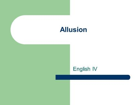 Allusion English IV. Definition of Allusion in literature, an implied or indirect reference to a person, event, or thing or to a part of another text.