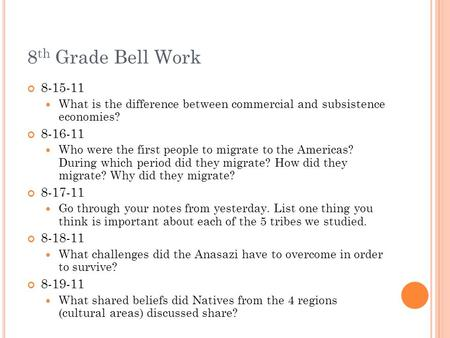8 th Grade Bell Work 8-15-11 What is the difference between commercial and subsistence economies? 8-16-11 Who were the first people to migrate to the Americas?