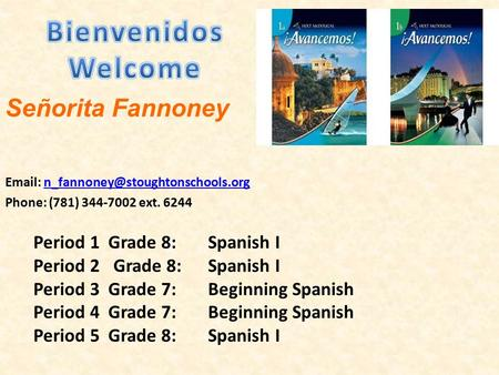 Señorita Fannoney   Phone: (781) 344-7002 ext. 6244 Period 1Grade 8: Spanish I Period.