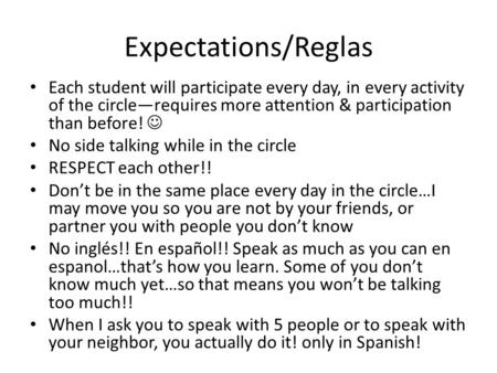 Expectations/Reglas Each student will participate every day, in every activity of the circle—requires more attention & participation than before! No side.