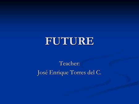 FUTURE Teacher: José Enrique Torres del C.. FUTURE / GOING TO. In spanish you know it like (ir a) En forma afirmativa. En forma afirmativa. am am + is.