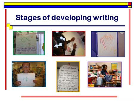 Stages of developing writing. See you modelling writing e.g. Cards, lists etc. Being exposed to why writing is used e.g. posters, brochures, magazines.