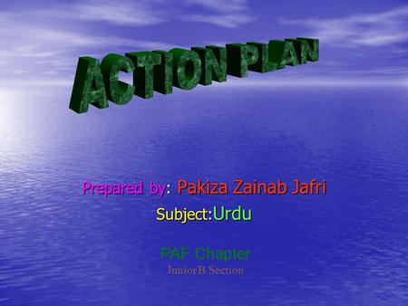 Prepared by: Pakiza Zainab Jafri Subject: Urdu PAF Chapter Junior B Section.
