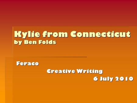 Kylie from Connecticut by Ben Folds Feraco Creative Writing 6 July 2010.
