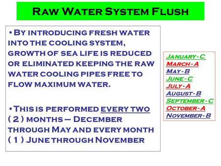 Raw Water System Flush By introducing fresh water into the cooling system, growth of sea life is reduced or eliminated keeping the raw water cooling pipes.