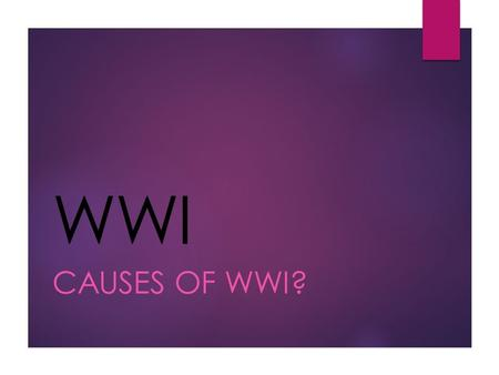 WWI CAUSES OF WWI?. Bell Ringer: Pick up your study guide from your blue tub. Write across the top: Due Thursday 10/15 Also take out your banner notes.