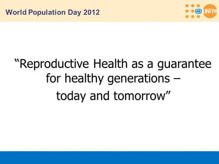 "World Population Day 2012 ""Reproductive Health as a guarantee for healthy generations – today and tomorrow"""