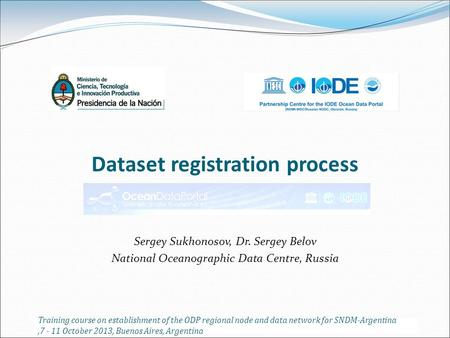 Dataset registration process Sergey Sukhonosov, Dr. Sergey Belov National Oceanographic Data Centre, Russia Training course on establishment of the ODP.