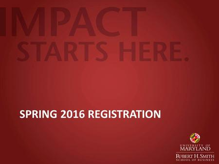 SPRING 2016 REGISTRATION. Spring 2016 Registration Wednesday, October 28 th 12:30PM ALL Full Time 1 st Year MBA students register at the same time.