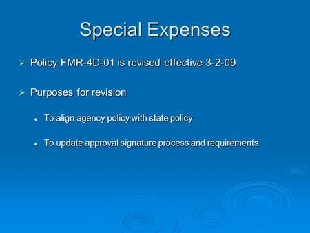 Special Expenses  Policy FMR-4D-01 is revised effective 3-2-09  Purposes for revision To align agency policy with state policy To align agency policy.